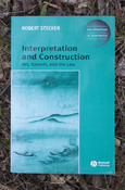 Interpretation And Construction: Art, Speech, And The Law (New Directi