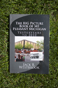 Big Picture Book Of Mt. Pleasant Michigan: Yesteryears To 2010